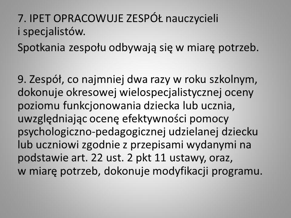 7.IPET OPRACOWUJE ZESPÓŁ nauczycieli i specjalistów.