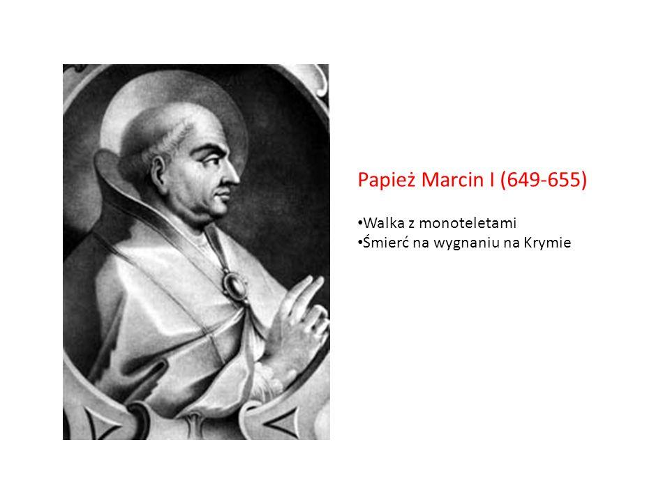 Papież Marcin I (649-655) Walka z monoteletami Śmierć na wygnaniu na Krymie