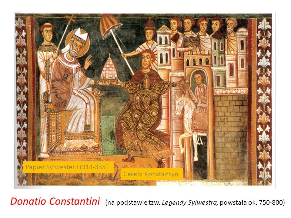 Donatio Constantini (na podstawie tzw. Legendy Sylwestra, powstała ok. 750-800) Cesarz Konstantyn Papież Sylwester I (314-335)