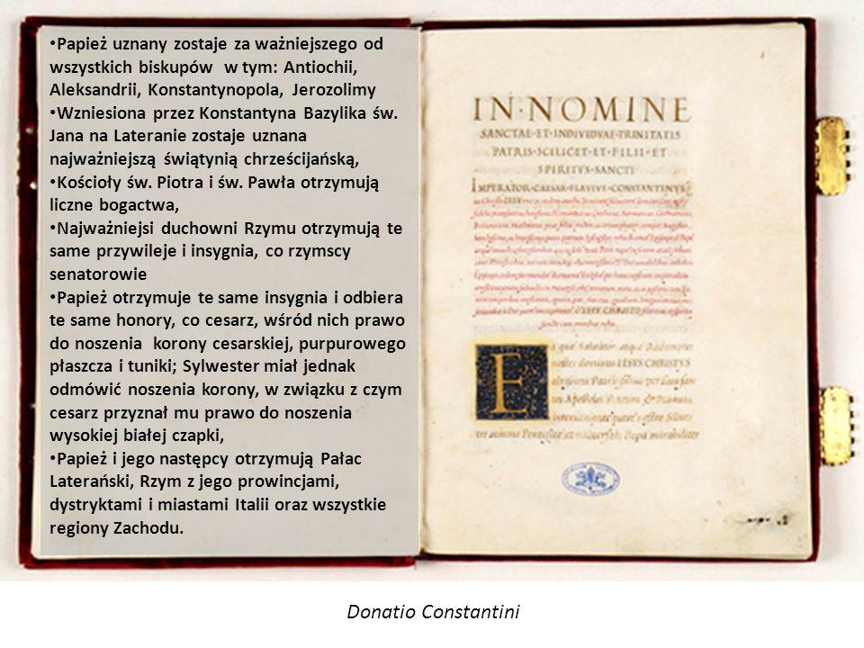 Donatio Constantini Papież uznany zostaje za ważniejszego od wszystkich biskupów w tym: Antiochii, Aleksandrii, Konstantynopola, Jerozolimy Wzniesiona