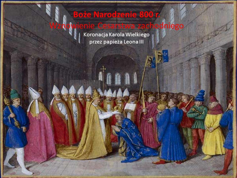 Boże Narodzenie 800 r. Wznowienie Cesarstwa zachodniego Koronacja Karola Wielkiego przez papieża Leona III