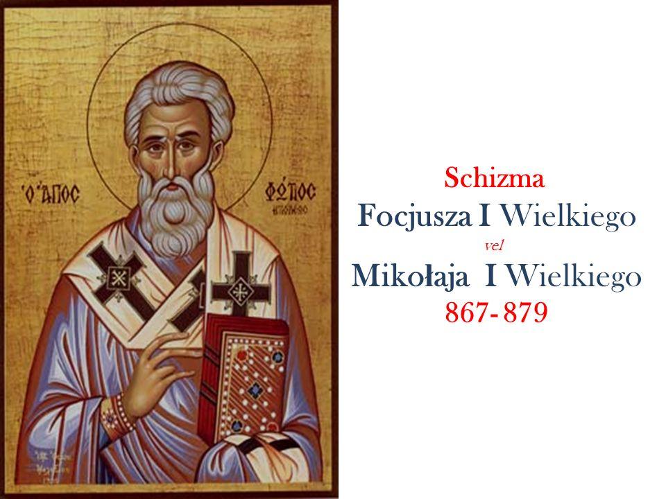 Schizma Focjusza I Wielkiego vel Miko ł aja I Wielkiego 867- 879