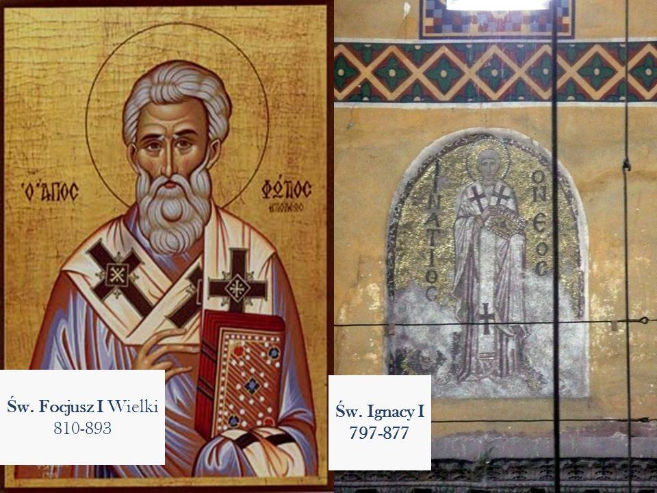 Ś w. Focjusz I Wielki 810-893 Ś w. Ignacy I 797-877