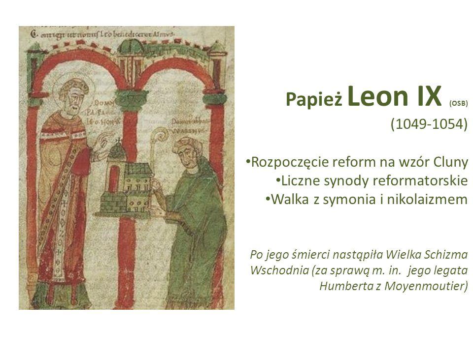 Papież Leon IX (OSB) (1049-1054) Rozpoczęcie reform na wzór Cluny Liczne synody reformatorskie Walka z symonia i nikolaizmem Po jego śmierci nastąpiła