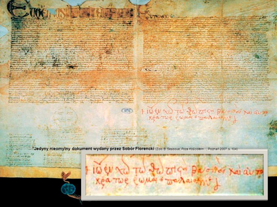 *Jedyny nieomylny dokument wydany przez Sobór Florencki (Zob. B. Sesboue, Poza Kościołem…, Poznań 2007, s. 104)