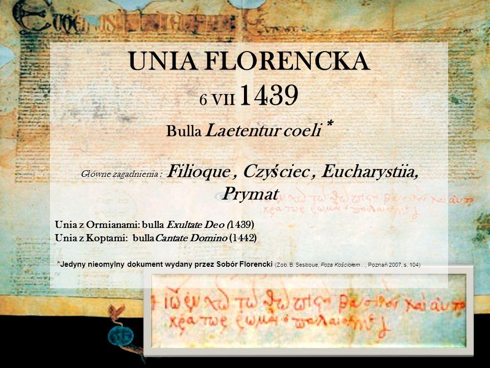 UNIA FLORENCKA 6 VII 1439 Bulla Laetentur coeli * G ł ówne zagadnienia : Filioque, Czy ś ciec, Eucharystiia, Prymat Unia z Ormianami: bulla Exultate D