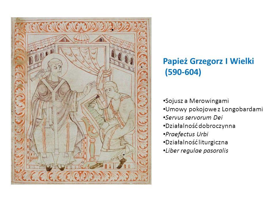 Papież Grzegorz I Wielki (590-604) Sojusz a Merowingami Umowy pokojowe z Longobardami Servus servorum Dei Działalność dobroczynna Praefectus Urbi Dzia