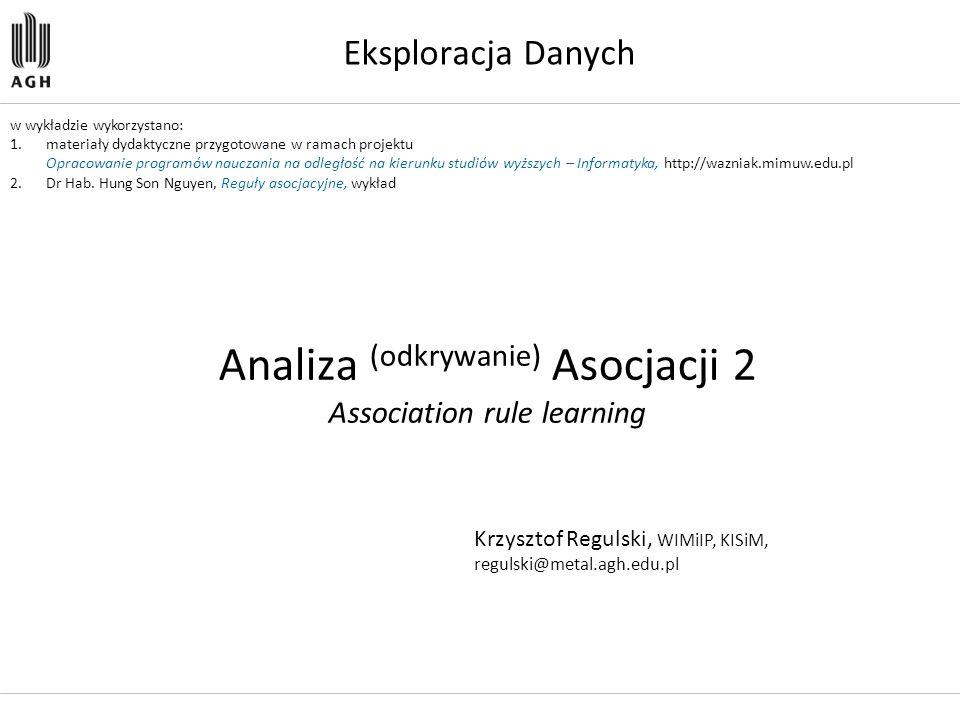 Krzysztof Regulski, WIMiIP, KISiM, regulski@metal.agh.edu.pl Analiza (odkrywanie) Asocjacji 2 Association rule learning w wykładzie wykorzystano: 1.ma
