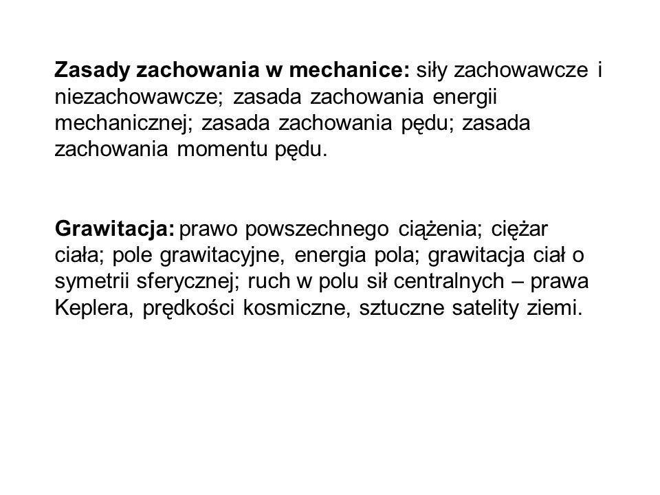 Zasady zachowania w mechanice: siły zachowawcze i niezachowawcze; zasada zachowania energii mechanicznej; zasada zachowania pędu; zasada zachowania mo