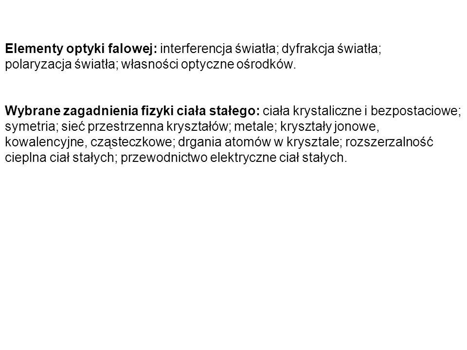 Elementy optyki falowej: interferencja światła; dyfrakcja światła; polaryzacja światła; własności optyczne ośrodków. Wybrane zagadnienia fizyki ciała