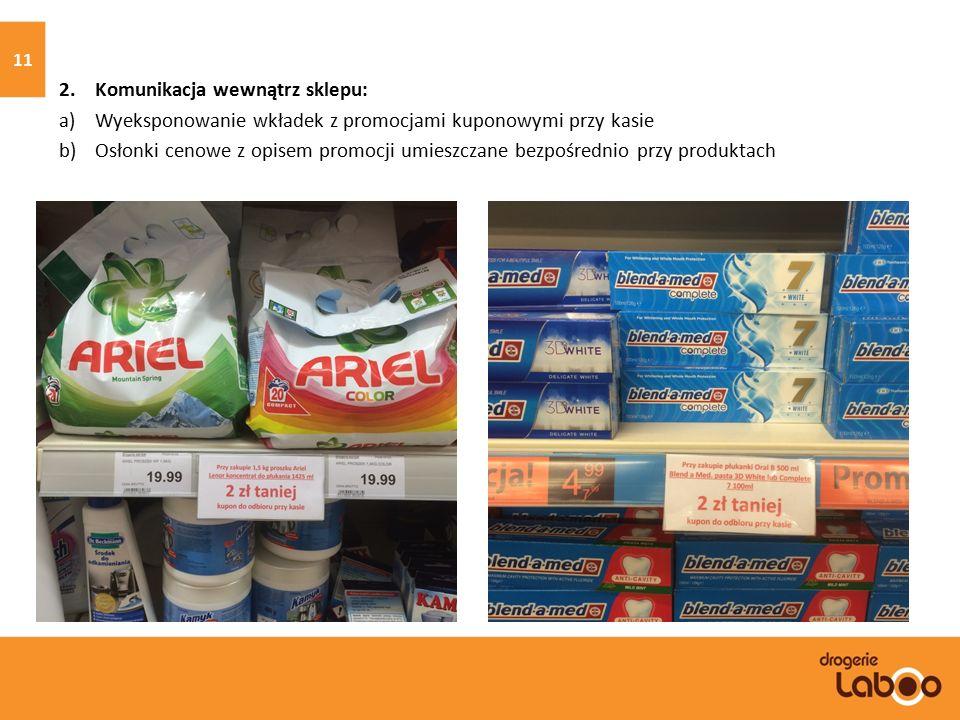 2. Komunikacja wewnątrz sklepu: a)Wyeksponowanie wkładek z promocjami kuponowymi przy kasie b)Osłonki cenowe z opisem promocji umieszczane bezpośredni