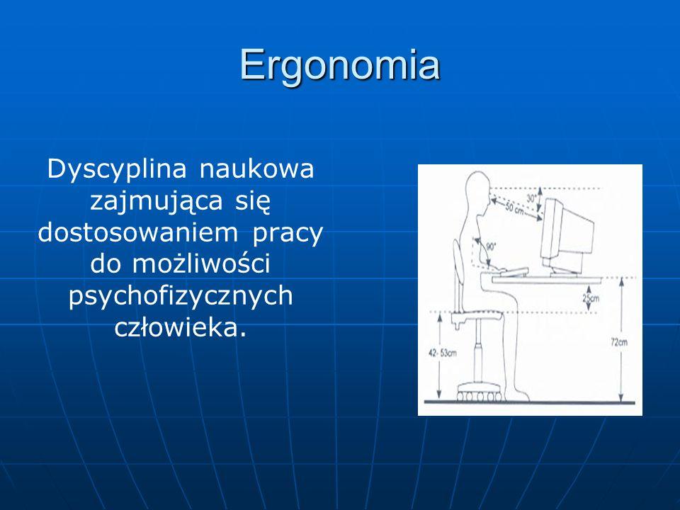 Dyscyplina naukowa zajmująca się dostosowaniem pracy do możliwości psychofizycznych człowieka. Ergonomia