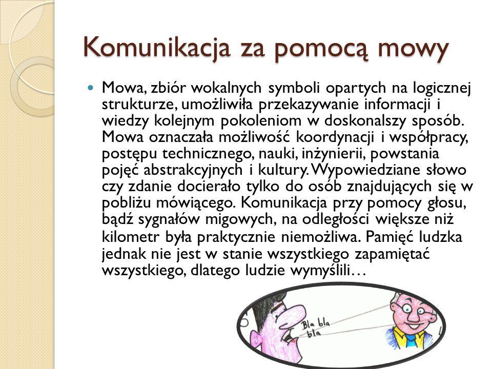 Komunikacja za pomocą mowy Mowa, zbiór wokalnych symboli opartych na logicznej strukturze, umożliwiła przekazywanie informacji i wiedzy kolejnym pokol