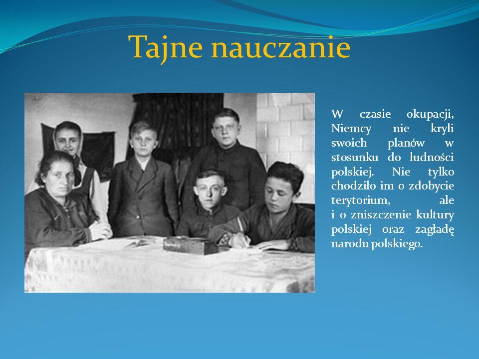 Tajne nauczanie W czasie okupacji, Niemcy nie kryli swoich planów w stosunku do ludności polskiej. Nie tylko chodziło im o zdobycie terytorium, ale i