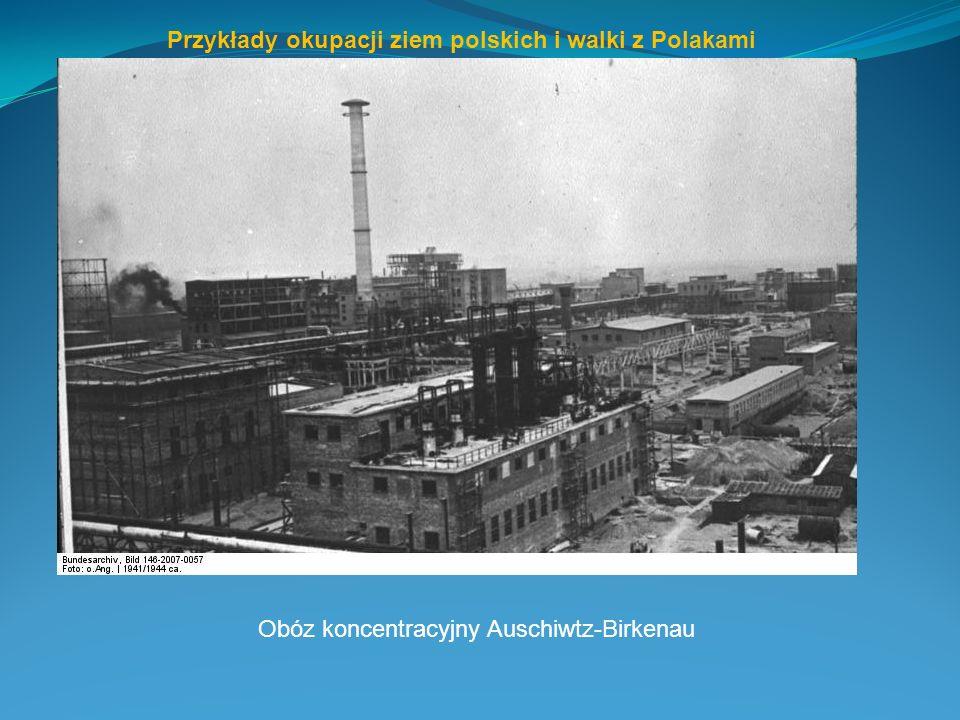 Przykłady okupacji ziem polskich i walki z Polakami Obóz koncentracyjny Auschiwtz-Birkenau
