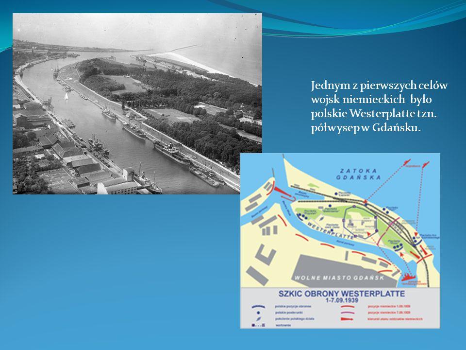 Jednym z pierwszych celów wojsk niemieckich było polskie Westerplatte tzn. półwysep w Gdańsku.