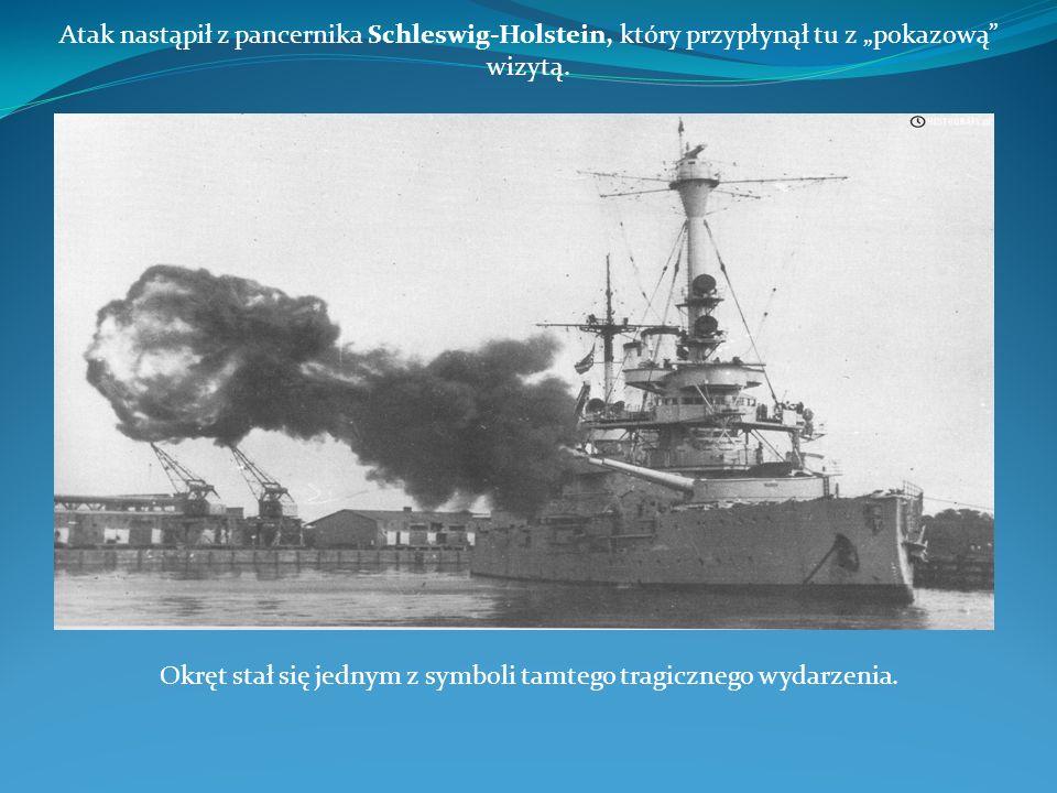 """Atak nastąpił z pancernika Schleswig-Holstein, który przypłynął tu z """"pokazową"""" wizytą. Okręt stał się jednym z symboli tamtego tragicznego wydarzenia"""