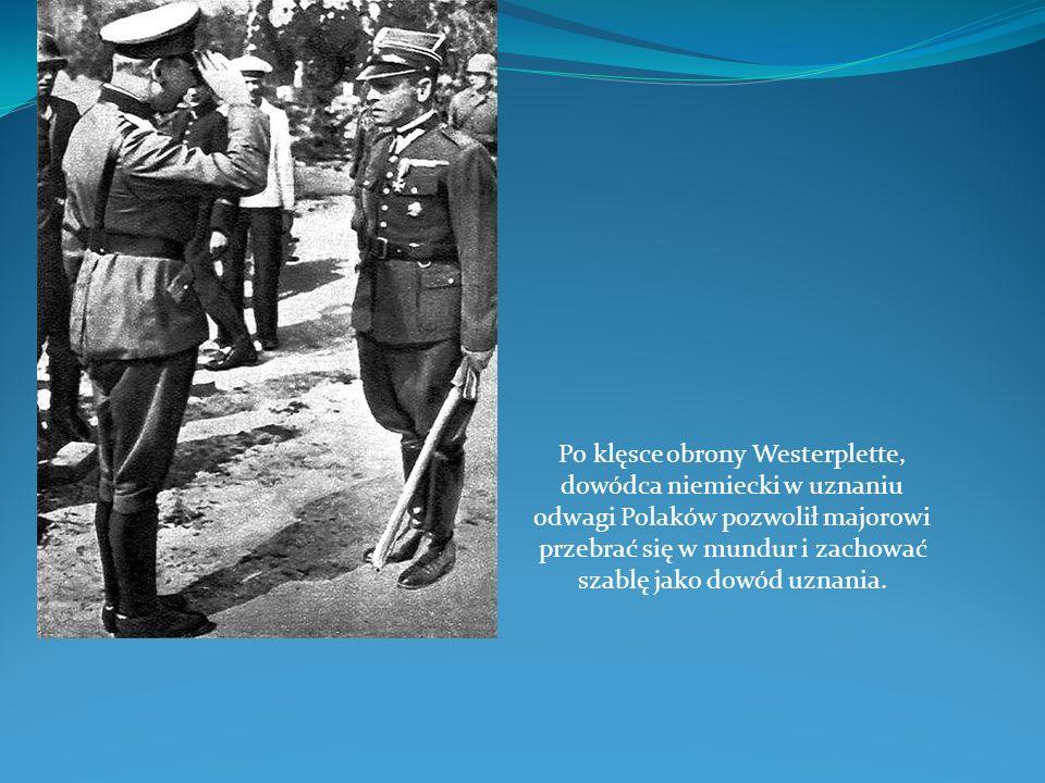 Po klęsce obrony Westerplette, dowódca niemiecki w uznaniu odwagi Polaków pozwolił majorowi przebrać się w mundur i zachować szablę jako dowód uznania