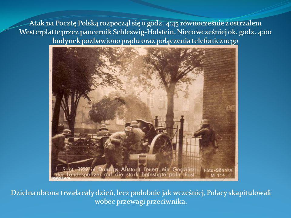 Atak na Pocztę Polską rozpoczął się o godz. 4:45 równocześnie z ostrzałem Westerplatte przez pancernik Schleswig-Holstein. Nieco wcześniej ok. godz. 4