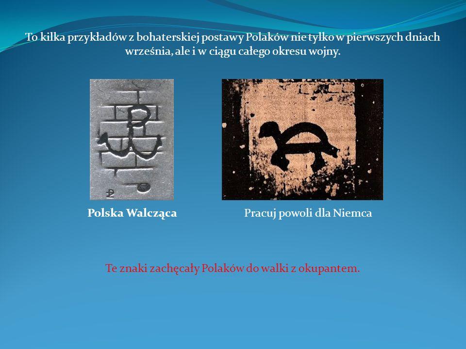 To kilka przykładów z bohaterskiej postawy Polaków nie tylko w pierwszych dniach września, ale i w ciągu całego okresu wojny. Pracuj powoli dla Niemca