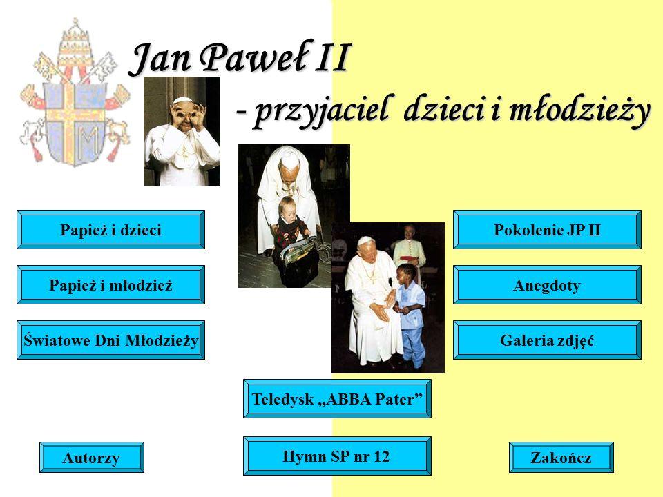 Jan Paweł II - przyjaciel dzieci i młodzieży Światowe Dni Młodzieży Papież i młodzież Papież i dzieciPokolenie JP II Anegdoty Galeria zdjęć AutorzyZak