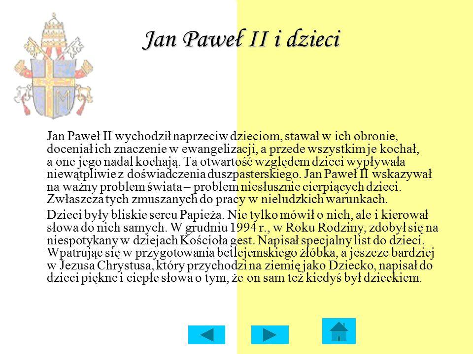 Jan Paweł II i dzieci Jan Paweł II wychodził naprzeciw dzieciom, stawał w ich obronie, doceniał ich znaczenie w ewangelizacji, a przede wszystkim je k