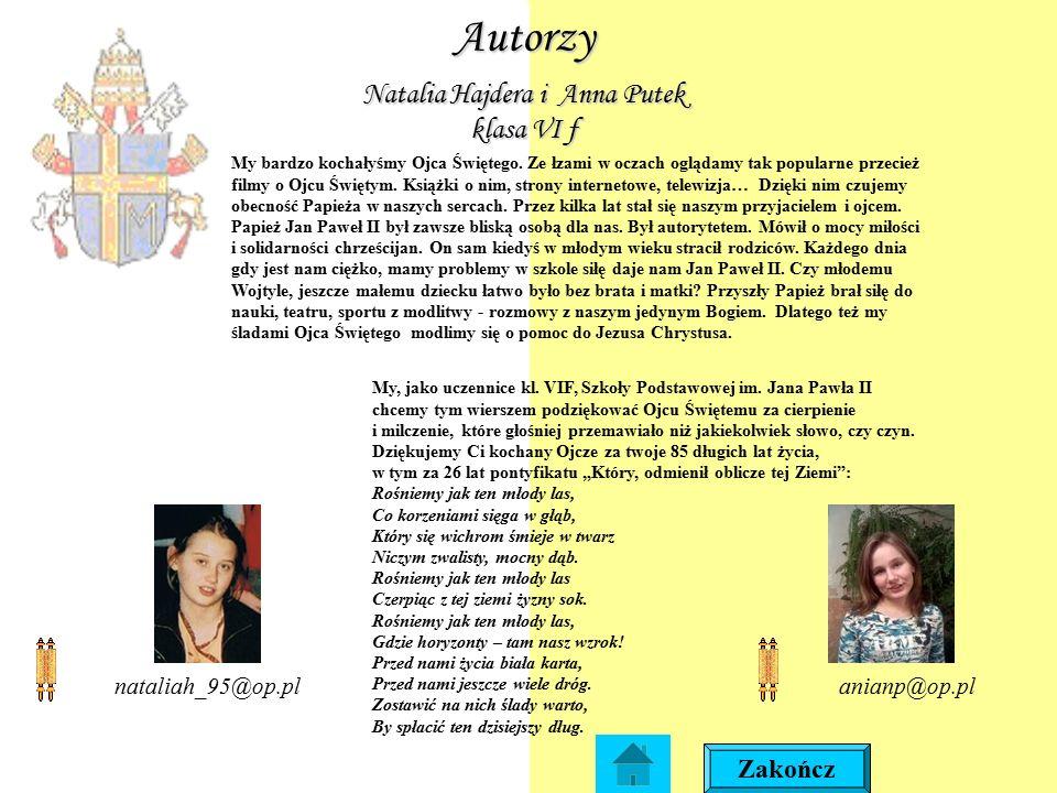 Autorzy Natalia Hajdera i Anna Putek klasa VI f anianp@op.plnataliah_95@op.pl Zakończ My, jako uczennice kl. VIF, Szkoły Podstawowej im. Jana Pawła II