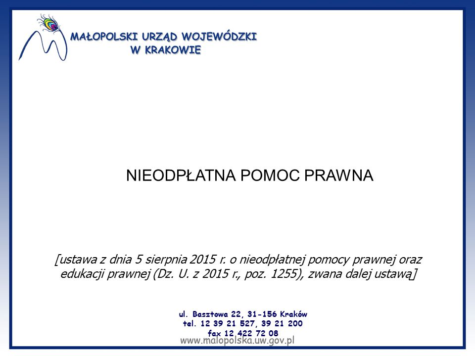 ul. Basztowa 22, 31-156 Kraków tel. 12 39 21 527, 39 21 200 fax 12 422 72 08 NIEODPŁATNA POMOC PRAWNA [ustawa z dnia 5 sierpnia 2015 r. o nieodpłatnej