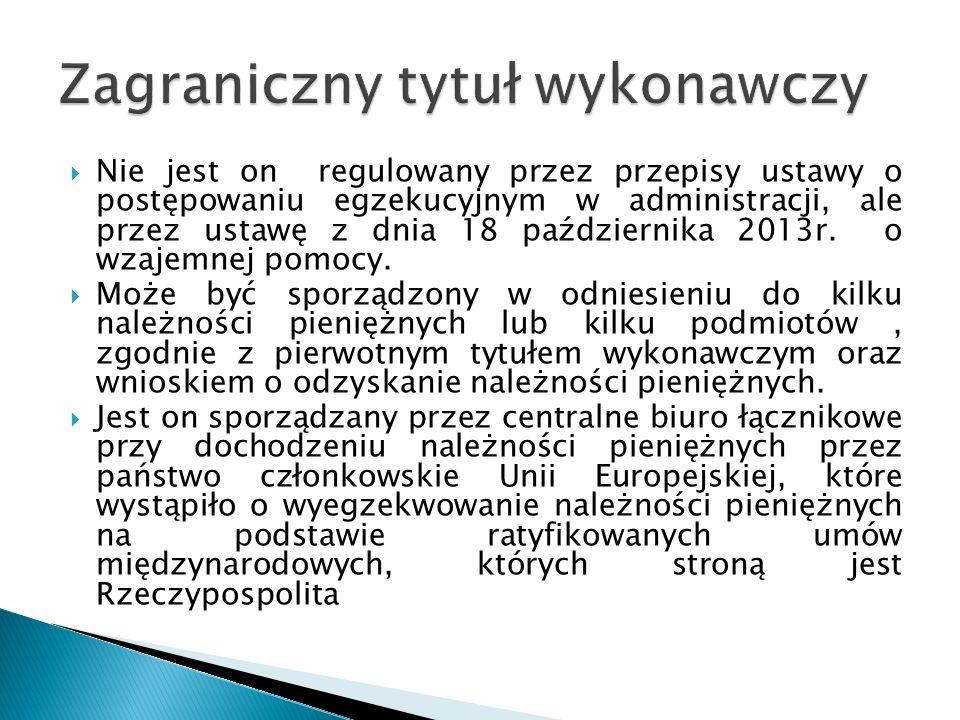  Nie jest on regulowany przez przepisy ustawy o postępowaniu egzekucyjnym w administracji, ale przez ustawę z dnia 18 października 2013r. o wzajemnej