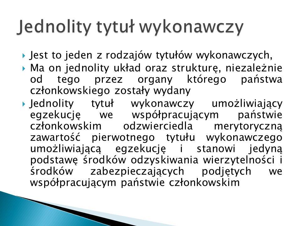  Jest to jeden z rodzajów tytułów wykonawczych,  Ma on jednolity układ oraz strukturę, niezależnie od tego przez organy którego państwa członkowskie