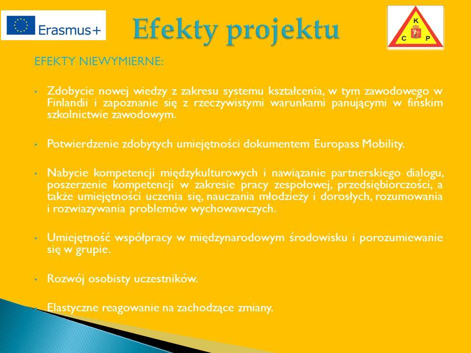 EFEKTY NIEWYMIERNE: Zdobycie nowej wiedzy z zakresu systemu kształcenia, w tym zawodowego w Finlandii i zapoznanie się z rzeczywistymi warunkami panującymi w fińskim szkolnictwie zawodowym.