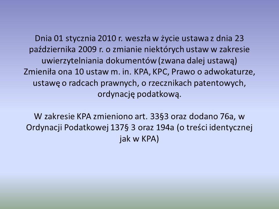Dnia 01 stycznia 2010 r. weszła w życie ustawa z dnia 23 października 2009 r. o zmianie niektórych ustaw w zakresie uwierzytelniania dokumentów (zwana