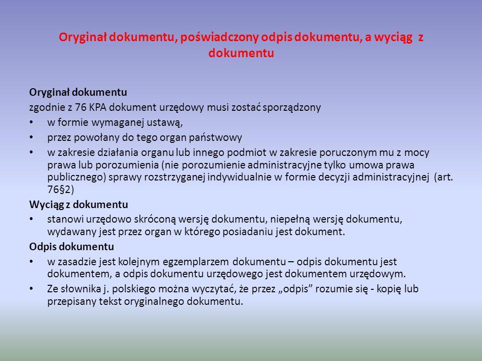 1. Oryginał dokumentu, poświadczony odpis dokumentu, a wyciąg z dokumentu Oryginał dokumentu zgodnie z 76 KPA dokument urzędowy musi zostać sporządzon