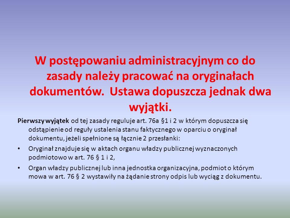 W postępowaniu administracyjnym co do zasady należy pracować na oryginałach dokumentów. Ustawa dopuszcza jednak dwa wyjątki. Pierwszy wyjątek od tej z