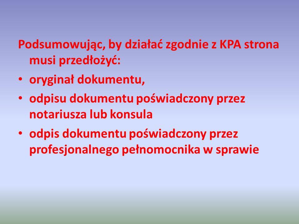 Podsumowując, by działać zgodnie z KPA strona musi przedłożyć: oryginał dokumentu, odpisu dokumentu poświadczony przez notariusza lub konsula odpis do