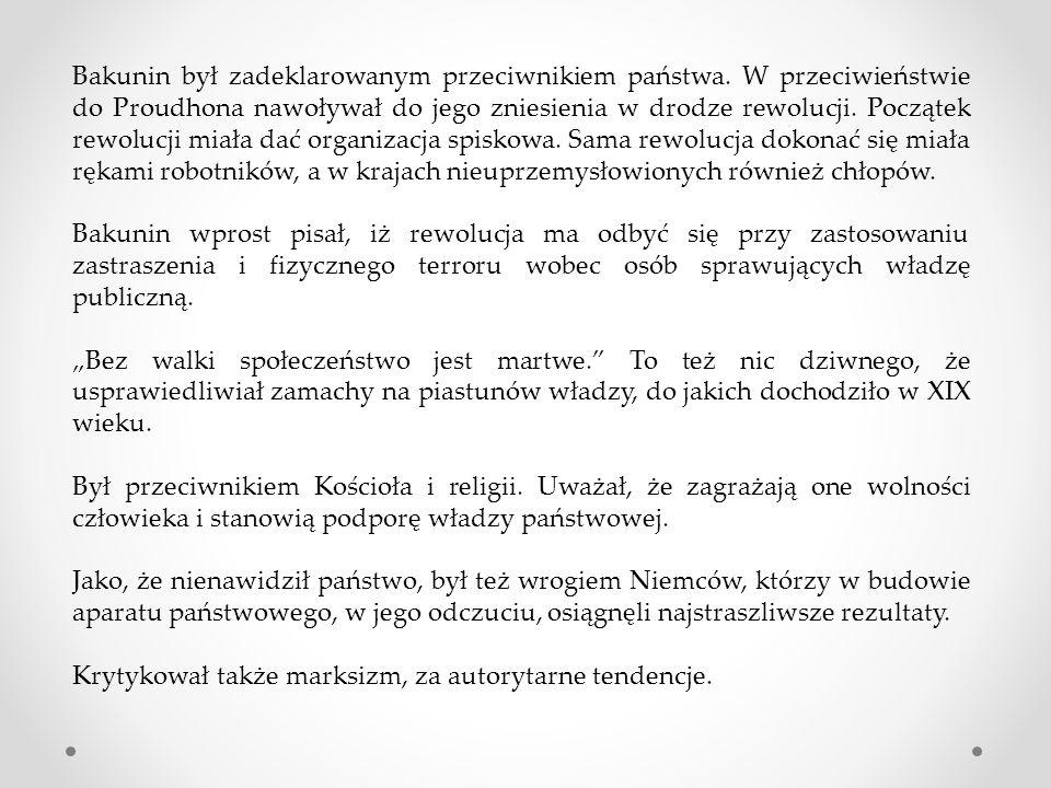Bakunin był zadeklarowanym przeciwnikiem państwa.