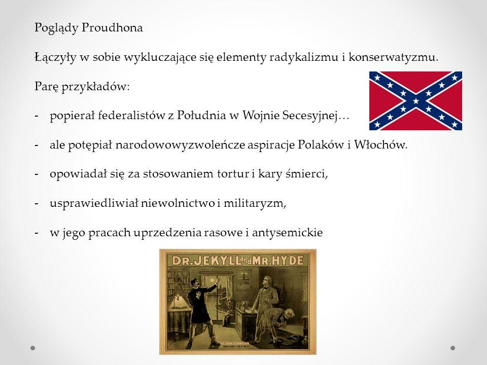 Poglądy Proudhona Łączyły w sobie wykluczające się elementy radykalizmu i konserwatyzmu.