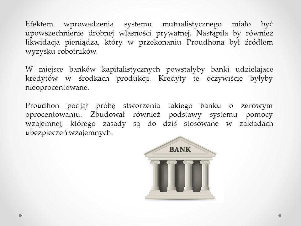 Efektem wprowadzenia systemu mutualistycznego miało być upowszechnienie drobnej własności prywatnej.