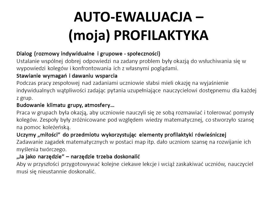 AUTO-EWALUACJA – (moja) PROFILAKTYKA Dialog (rozmowy indywidualne i grupowe - społeczności) Ustalanie wspólnej dobrej odpowiedzi na zadany problem był