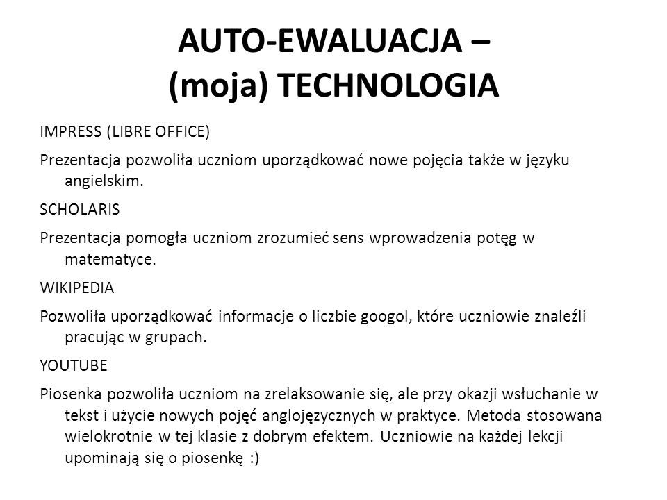 AUTO-EWALUACJA – (moja) TECHNOLOGIA IMPRESS (LIBRE OFFICE) Prezentacja pozwoliła uczniom uporządkować nowe pojęcia także w języku angielskim. SCHOLARI