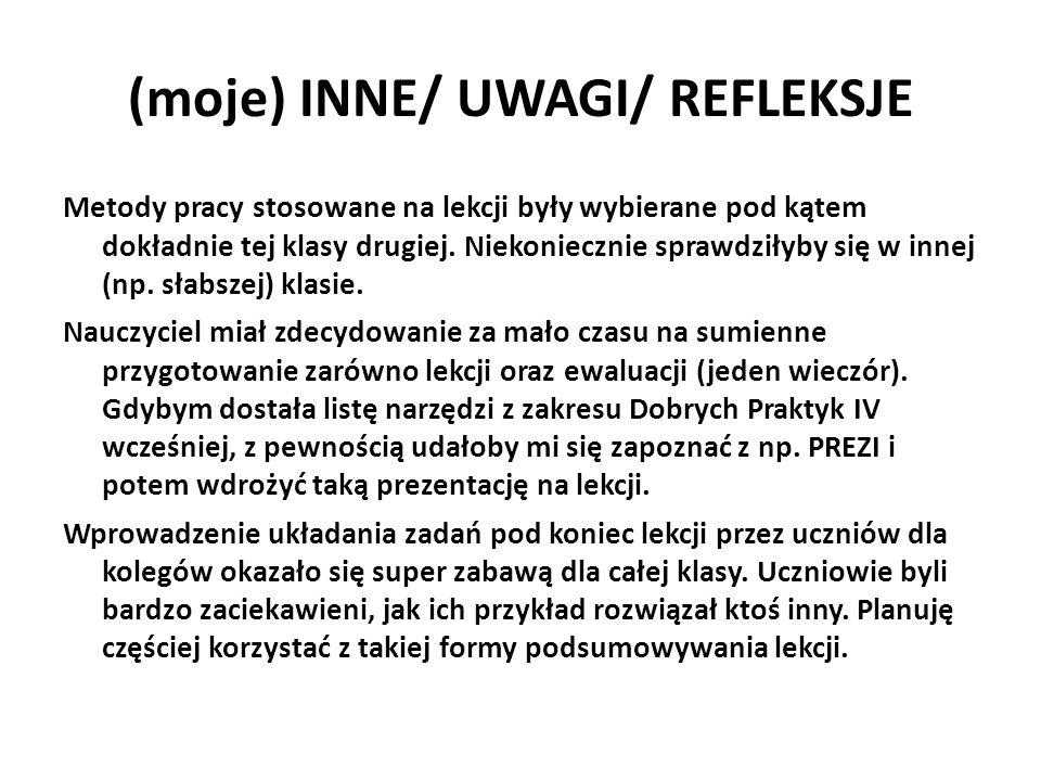 (moje) INNE/ UWAGI/ REFLEKSJE Metody pracy stosowane na lekcji były wybierane pod kątem dokładnie tej klasy drugiej. Niekoniecznie sprawdziłyby się w