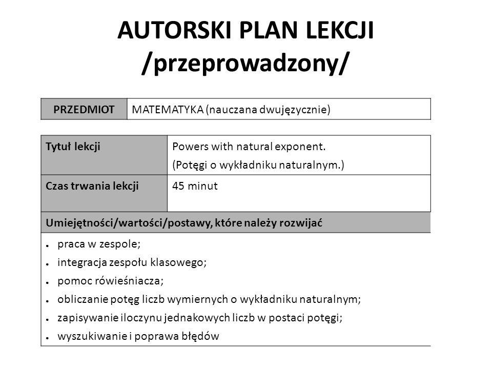 AUTORSKI PLAN LEKCJI /przeprowadzony/ PRZEDMIOTMATEMATYKA (nauczana dwujęzycznie) Tytuł lekcji Powers with natural exponent. (Potęgi o wykładniku natu