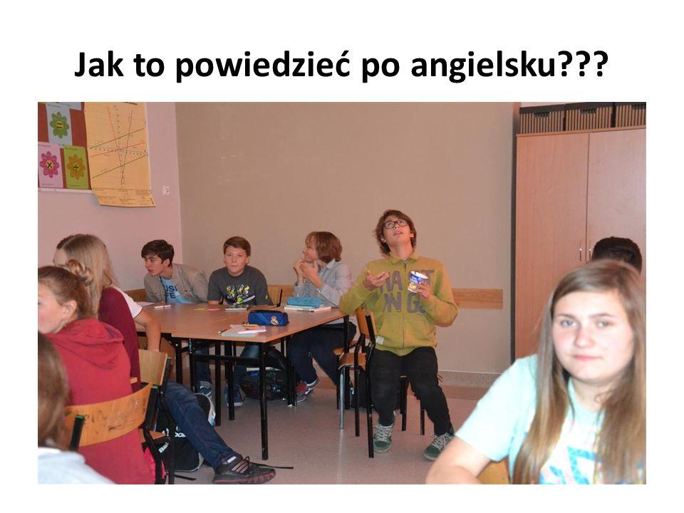 Jak to powiedzieć po angielsku???