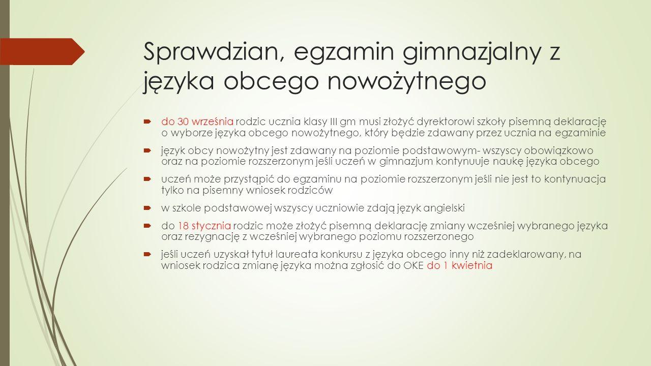Sprawdzian, egzamin gimnazjalny z języka obcego nowożytnego  do 30 września rodzic ucznia klasy III gm musi złożyć dyrektorowi szkoły pisemną deklara