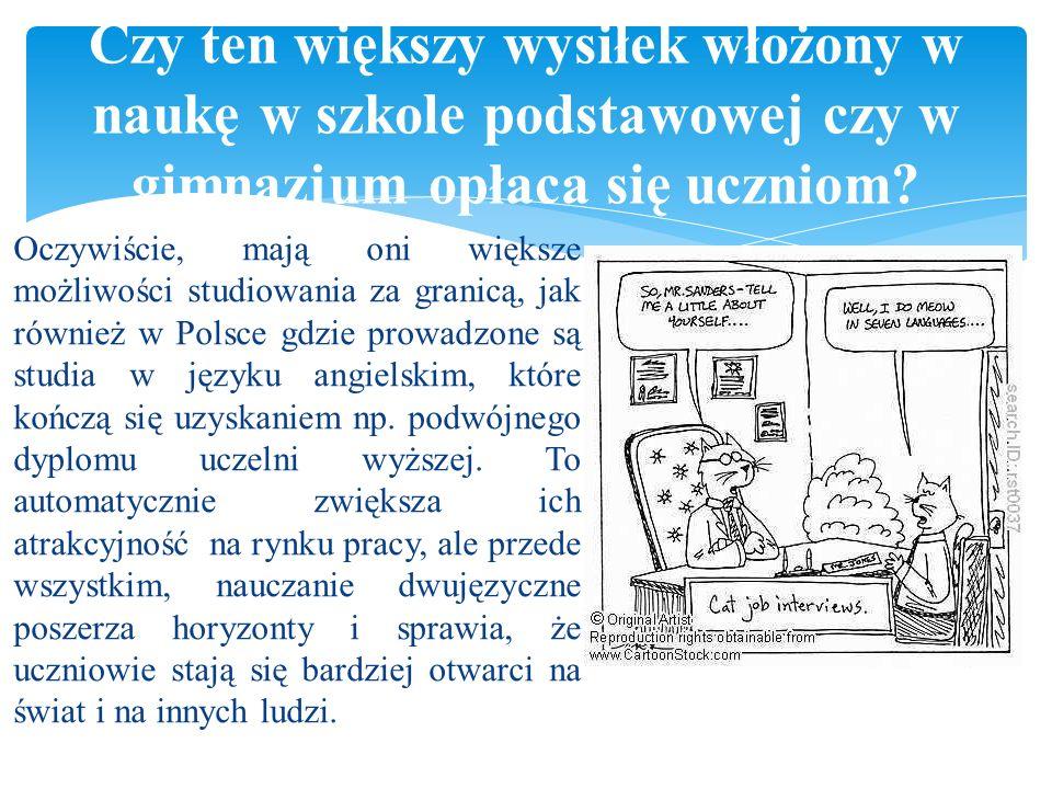  Oczywiście, mają oni większe możliwości studiowania za granicą, jak również w Polsce gdzie prowadzone są studia w języku angielskim, które kończą się uzyskaniem np.