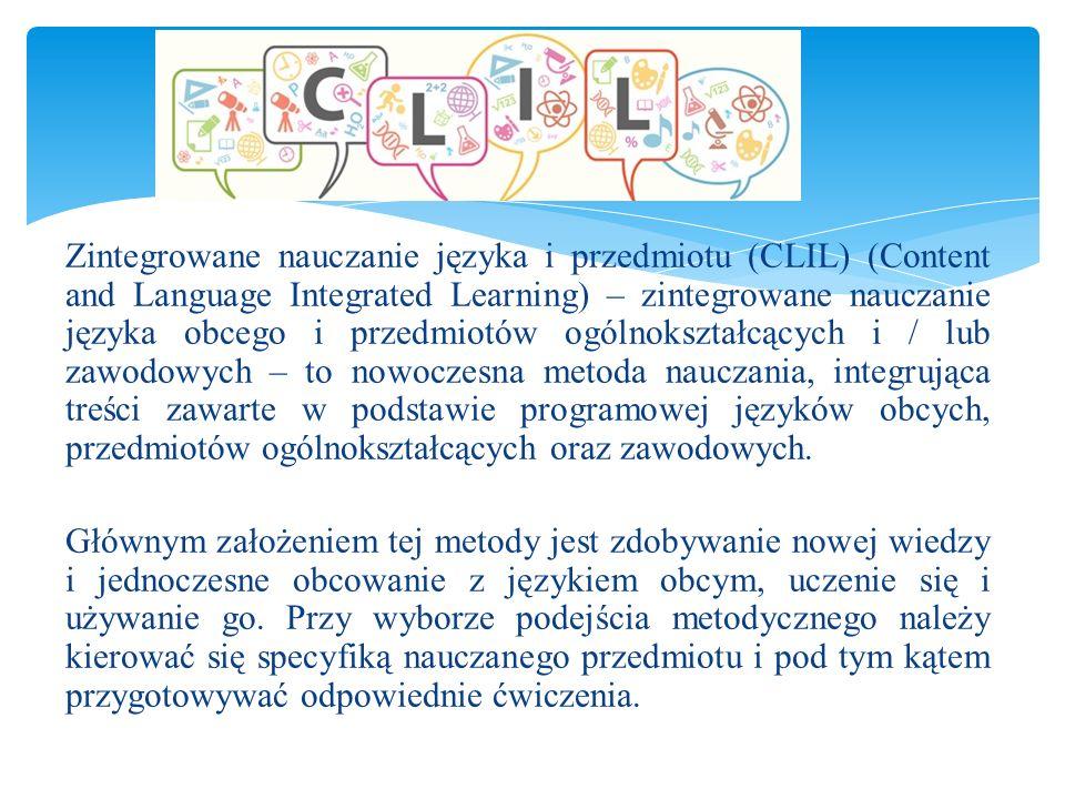 Zintegrowane nauczanie języka i przedmiotu (CLIL) (Content and Language Integrated Learning) – zintegrowane nauczanie języka obcego i przedmiotów ogól
