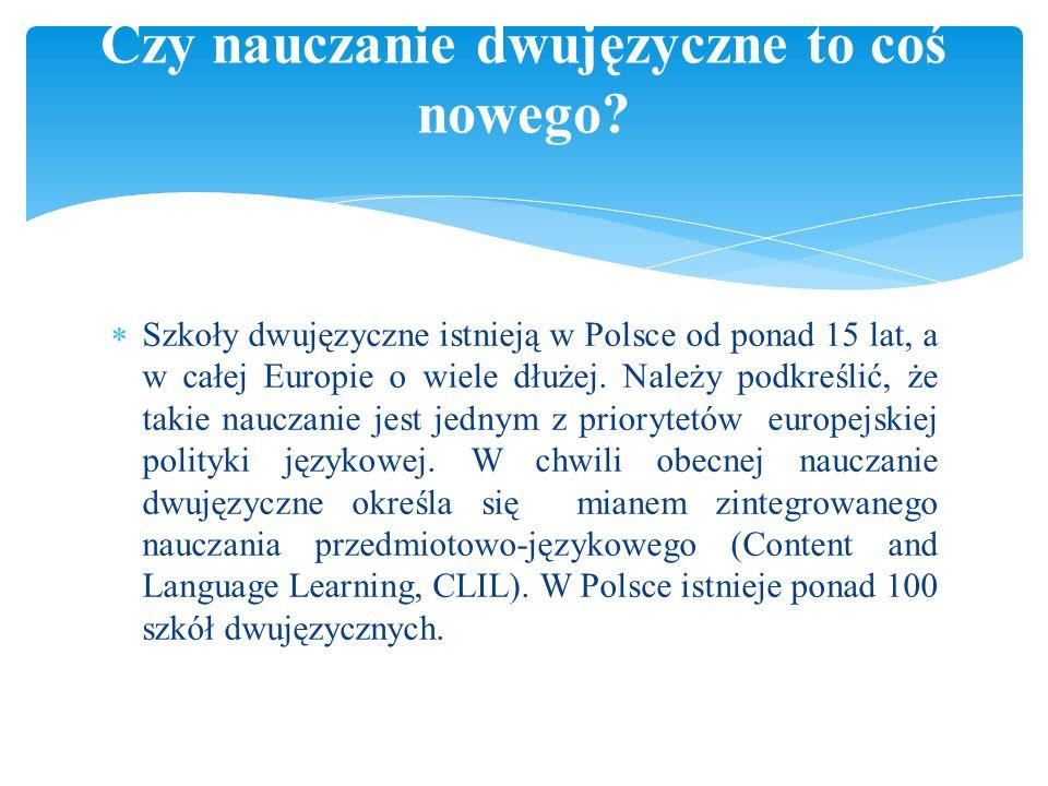  Szkoły dwujęzyczne istnieją w Polsce od ponad 15 lat, a w całej Europie o wiele dłużej.