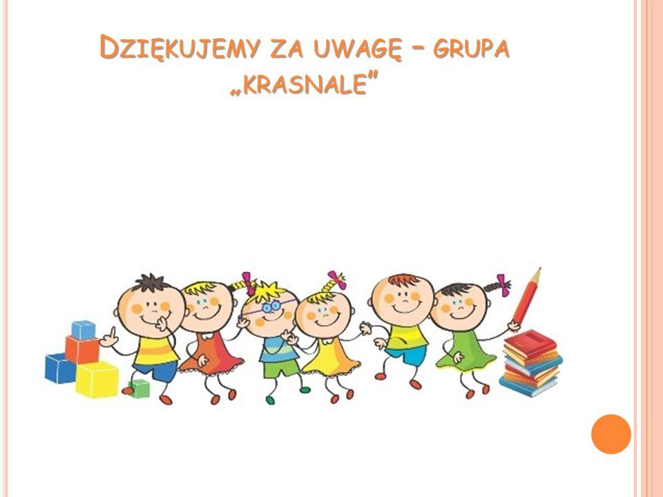 """D ZIĘKUJEMY ZA UWAGĘ – GRUPA """" KRASNALE """""""