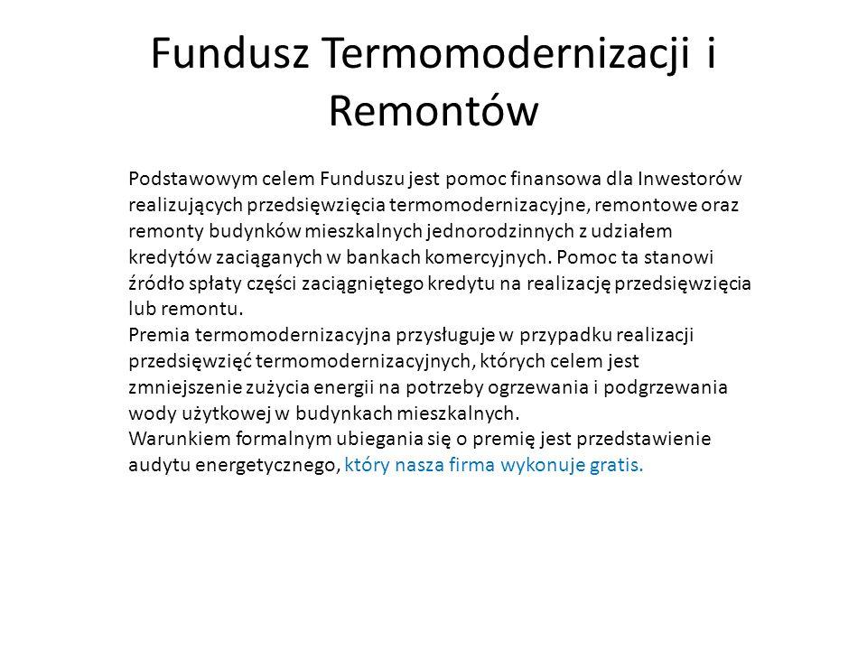 Fundusz Termomodernizacji i Remontów Podstawowym celem Funduszu jest pomoc finansowa dla Inwestorów realizujących przedsięwzięcia termomodernizacyjne, remontowe oraz remonty budynków mieszkalnych jednorodzinnych z udziałem kredytów zaciąganych w bankach komercyjnych.