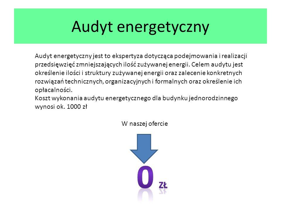Audyt energetyczny Audyt energetyczny jest to ekspertyza dotycząca podejmowania i realizacji przedsięwzięć zmniejszających ilość zużywanej energii.